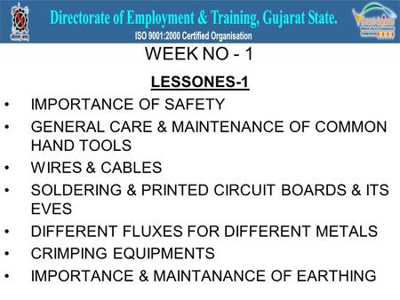 WEEK NO - 1 LESSONES-1 IMPORTANCE OF SAFETY GENERAL CARE & MAINTENANCE OF COMMON HAND TOOLS WIRES & CABLES SOLDERING & PRINTED CIRCUIT BOARDS & ITS EVES.