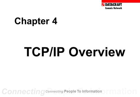 Chapter 4 TCP/IP Overview Connecting People To Information.