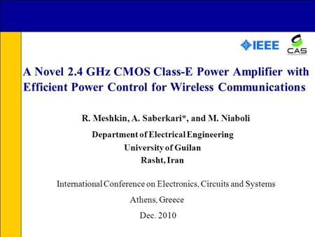 A Novel 2.4 GHz CMOS Class-E Power Amplifier with Efficient Power Control for Wireless Communications R. Meshkin, A. Saberkari*, and M. Niaboli Department.