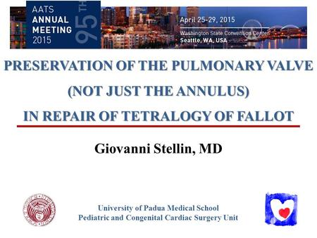 PRESERVATION OF THE PULMONARY VALVE (NOT JUST THE ANNULUS) IN REPAIR OF TETRALOGY OF FALLOT University of Padua Medical School Pediatric and Congenital.