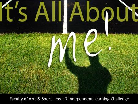 Faculty of Arts & Sport – Year 7 Independent Learning Challenge.