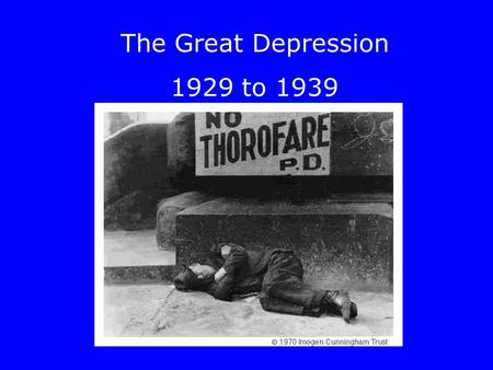 The Great Depression 1929 to 1939. Life in the Roaring Twenties.