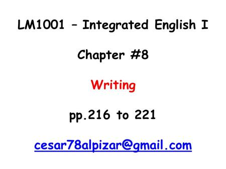 LM1001 – Integrated English I Chapter #8 Writing pp.216 to 221
