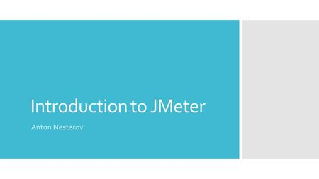 Introduction to JMeter Anton Nesterov. User profile  Anton Nesterov  QA Engineer at Sitecore  3+ years of experience in testing automation  Skype: