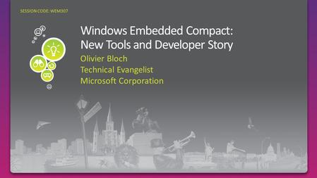 Olivier Bloch Technical Evangelist Microsoft Corporation SESSION CODE: WEM307.