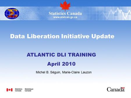 Data Liberation Initiative Update ATLANTIC DLI TRAINING April 2010 Michel B. Séguin, Marie-Claire Lauzon.