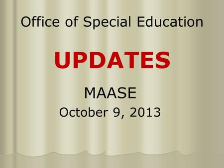 Office of Special Education UPDATES MAASE October 9, 2013.