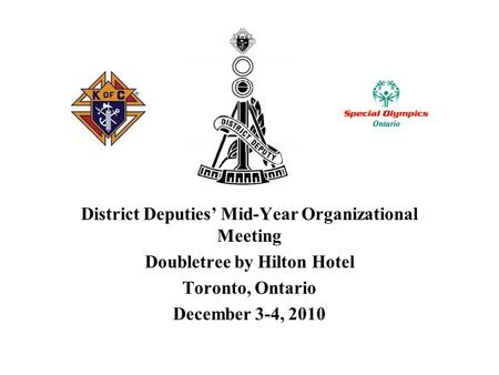 District Deputies' Mid-Year Organizational Meeting Doubletree by Hilton Hotel Toronto, Ontario December 3-4, 2010.