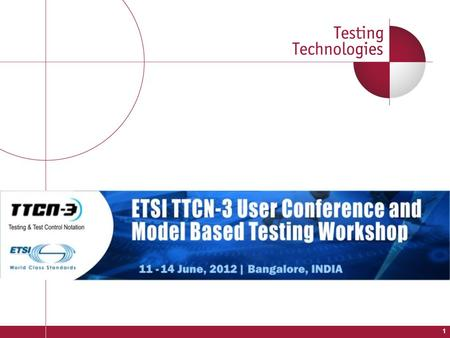 1. 11th TTCN-3 User Conference An Introduction to TTCN-3 Bangalore, June 2012.