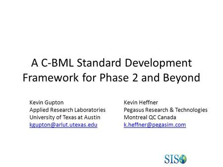 A C-BML Standard Development Framework for Phase 2 and Beyond Kevin Gupton Applied Research Laboratories University of Texas at Austin