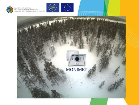 2 Climate Change Indicators and Vulnerability of Boreal Zone Applying Innovative Observation and Modeling Techniques MONIMET LIFE12 ENV/FI/000409 PROJECT.