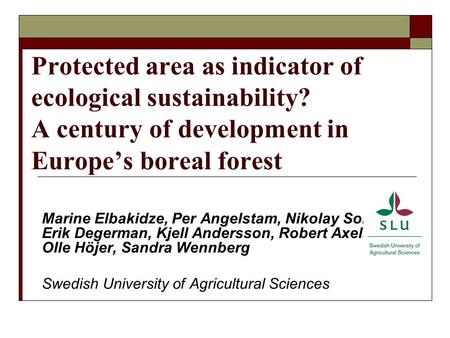 Protected area as indicator of ecological sustainability? A century of development in Europe's boreal forest Marine Elbakidze, Per Angelstam, Nikolay Sobolev,