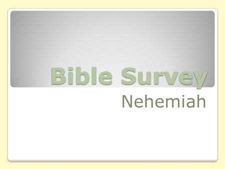 Bible Survey Nehemiah. Bible Survey - Nehemiah Title Hebrew: hyßm.x,n> yrEîb.DI Greek: Esdraj Deuteron Latin: Liber Secundus Esdrae Liber Nehemiae.