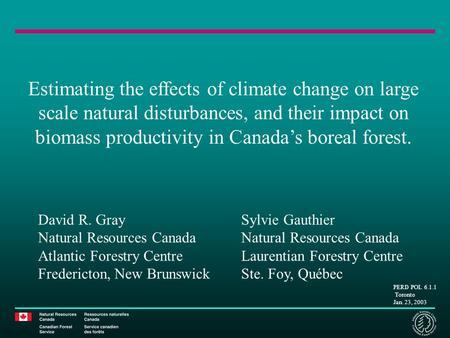 PERD POL 6.1.1 Toronto Jan. 23, 2003 Estimating the effects of climate change on large scale natural disturbances, and their impact on biomass productivity.