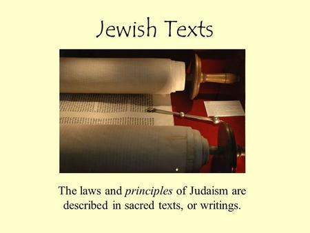 Jewish Texts The laws and principles of Judaism are described in sacred texts, or writings.