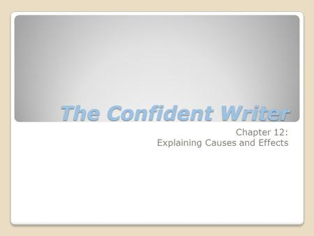 The Confident Writer Chapter 12: Explaining Causes and Effects.