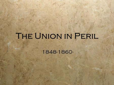 The Union in Peril 1848-1860. Four Main Causes of the Civil War  Slavery  Constitutional Disputes: States' Rights vs. Federal Rights  Economic Differences: