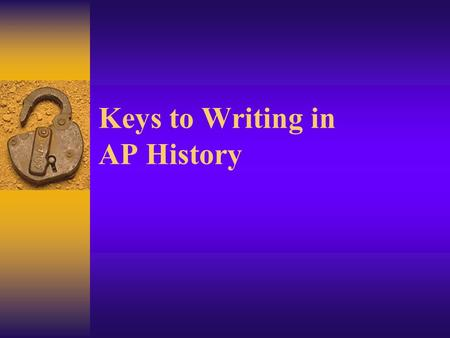 "Keys to Writing in AP History. Two Essay Types  Free Response Question (or FRQ)  ""Long Essay""  Document-Based Question (or DBQ)  A long essay…just."