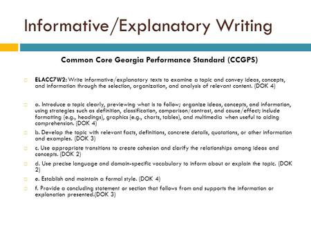 Informative/Explanatory Writing Common Core Georgia Performance Standard (CCGPS)  ELACC7W2: Write informative/explanatory texts to examine a topic and.