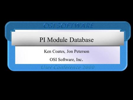 PI Module Database Ken Coates, Jon Peterson OSI Software, Inc.