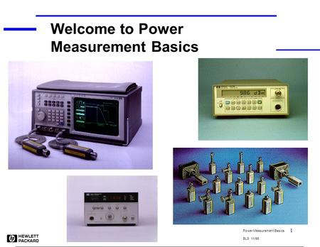 <strong>Power</strong> Measurement Basics BLS 11/96 1 Welcome to <strong>Power</strong> Measurement Basics.
