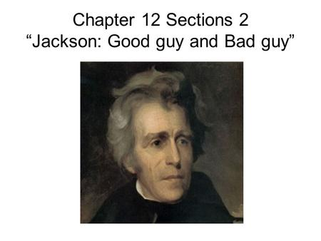 "Chapter 12 Sections 2 ""Jackson: Good guy and Bad guy"""