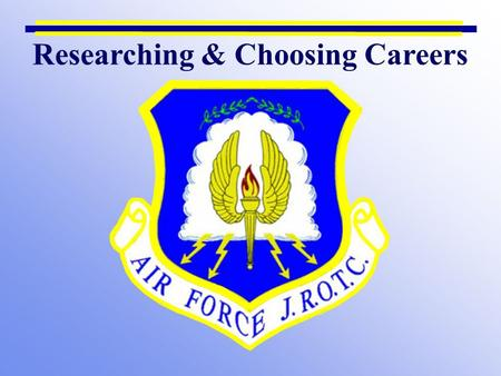 Researching & Choosing Careers. Chapter 1, Lesson 1 Chapter Overview Lesson 1: Researching and Choosing Careers Lesson 2: Military Careers Lesson 3: Careers.