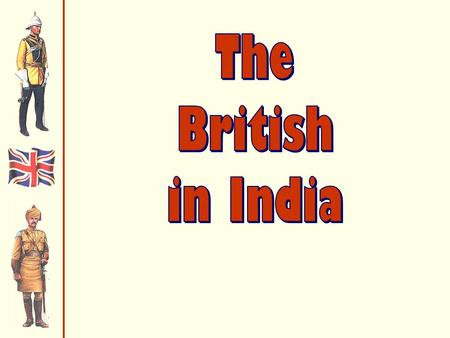 United Kingdom uses British East India Company to control India's government & military UK -Attitude superiority.