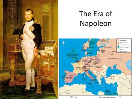 The Era of Napoleon. Journal: Napoleon Painting Look at the painting of Napoleon. Look at the colors, pose, and symbols. What is the artist trying to.
