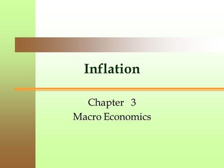 Inflation Chapter 3 Macro Economics. 2 Chapter #3 Overview Inflation 1.Meaning and concept of Inflation 2.Kinds of Inflation 3.Causes of Inflation 4.Inflation.