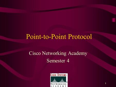 1 Point-to-Point Protocol Cisco Networking Academy Semester 4.