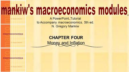Chapter Four A PowerPoint  Tutorial to Accompany macroeconomics, 5th ed. N. Gregory Mankiw Mannig J. Simidian ® CHAPTER FOUR Money and Inflation.