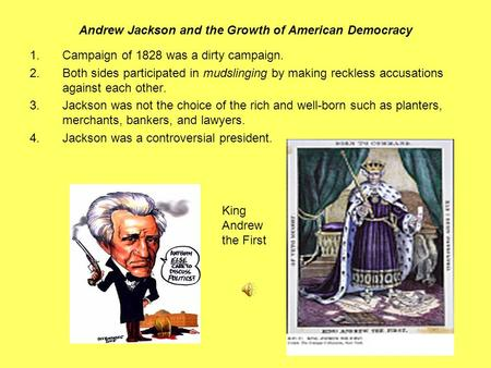 andrew jackson democracy Jacksonian democracy was a period in american history lasting from the start of andrew jackson's presidency in 1828 until approximately the 1840s the impact of this period, however, extends well beyond these dates the policies enacted during the jacksonian era expanded voting rights and extended.