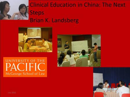 Clinical Education in China: The Next Steps Brian K. Landsberg 1July 2011.