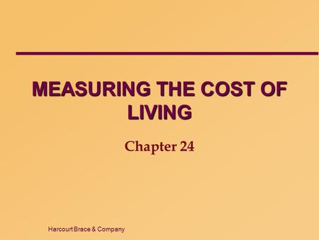 Harcourt Brace & Company MEASURING THE COST OF LIVING Chapter 24.