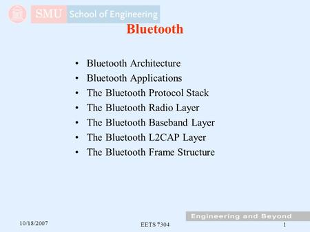 10/18/2007 EETS 73041 Bluetooth Bluetooth Architecture Bluetooth Applications The Bluetooth Protocol Stack The Bluetooth Radio Layer The Bluetooth Baseband.