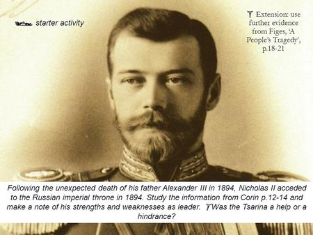 Following the unexpected death of his father Alexander III in 1894, Nicholas II acceded to the Russian imperial throne in 1894. Study the information from.