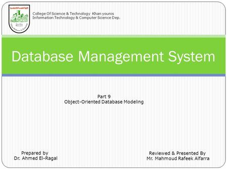Database Management System Prepared by Dr. Ahmed El-Ragal Reviewed & Presented By Mr. Mahmoud Rafeek Alfarra College Of Science & Technology Khan younis.