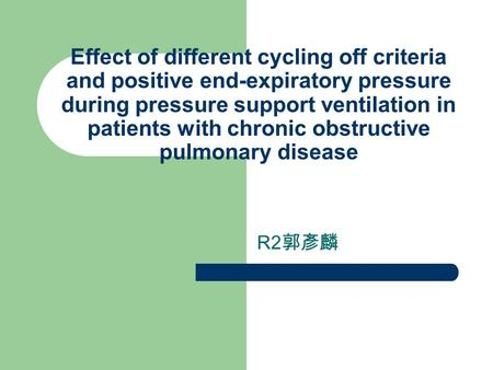 Effect of different cycling off criteria and positive end-expiratory pressure during pressure support ventilation in patients with chronic obstructive.