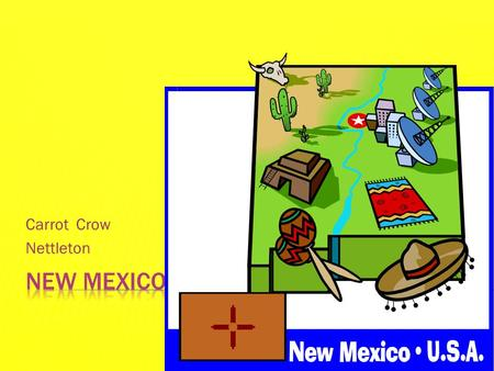 Carrot Crow Nettleton. CAPITAL AND MAJOR CITIESPLACES TO VISIT  Santa Fe-capital  Las Cruces  Roswell  Las Vegas  Rio Rancho  Albuquerque  Santa.