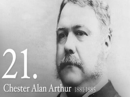 "PRESIDENT ARTHUR Born: October 5, 1829 in Vermont (5 th of 8 children) Physical Description: 6'2"" 225 pounds… wore huge sideburns & mustache. Great dresser."