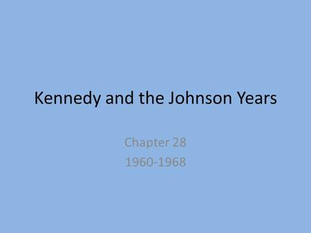 Kennedy and the Johnson Years Chapter 28 1960-1968.