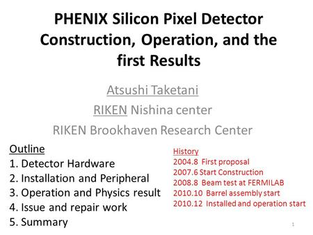 PHENIX Silicon Pixel Detector Construction, Operation, and the first Results Atsushi Taketani RIKEN Nishina center RIKEN Brookhaven Research Center Outline.