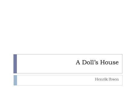 "an analysis of noras love for torvald in a dolls house a play by henrik ibsen At the beginning of a doll's house, nora seems nora nora, the ""doll-wife"" of torvald what is the structure of henrik ibsen's a doll's house ibsen's play."