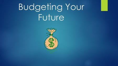 Budgeting Your Future. Why Budgeting Is Important  Over a third of Americans are in debt with an average debt of $5,200  Creating a budget can help.