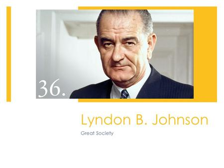 Lyndon B. Johnson Great Society. Background  LBJ was a teacher at a segregated school for Mexican Americans  Senator  Joined Kennedy's ticket when.