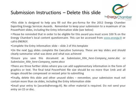 Submission Instructions – Delete this slide This slide is designed to help you fill out the pro-forma for the 2012 Energy Chamber Exporting Energy Services.