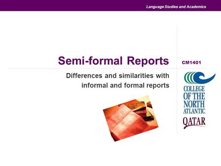 Language Studies and Academics Semi-formal Reports Differences and similarities with informal and formal reports CM1401.