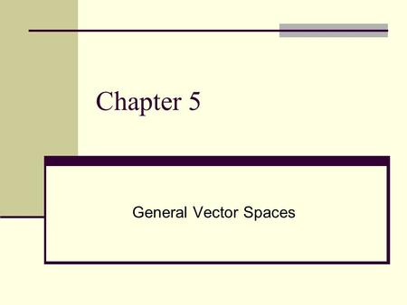 Chapter 5 General Vector Spaces. 5.1 Real Vector Spaces.