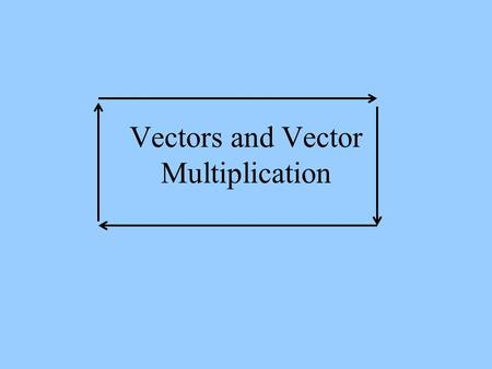 Vectors and Vector Multiplication. Vector quantities are those that have magnitude and direction, such as: Displacement,  x or Velocity, Acceleration,